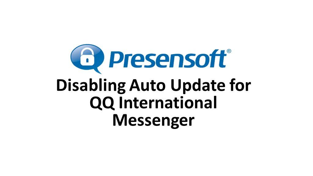 Presensoft Tutorial - Disabling Auto Update for QQ International