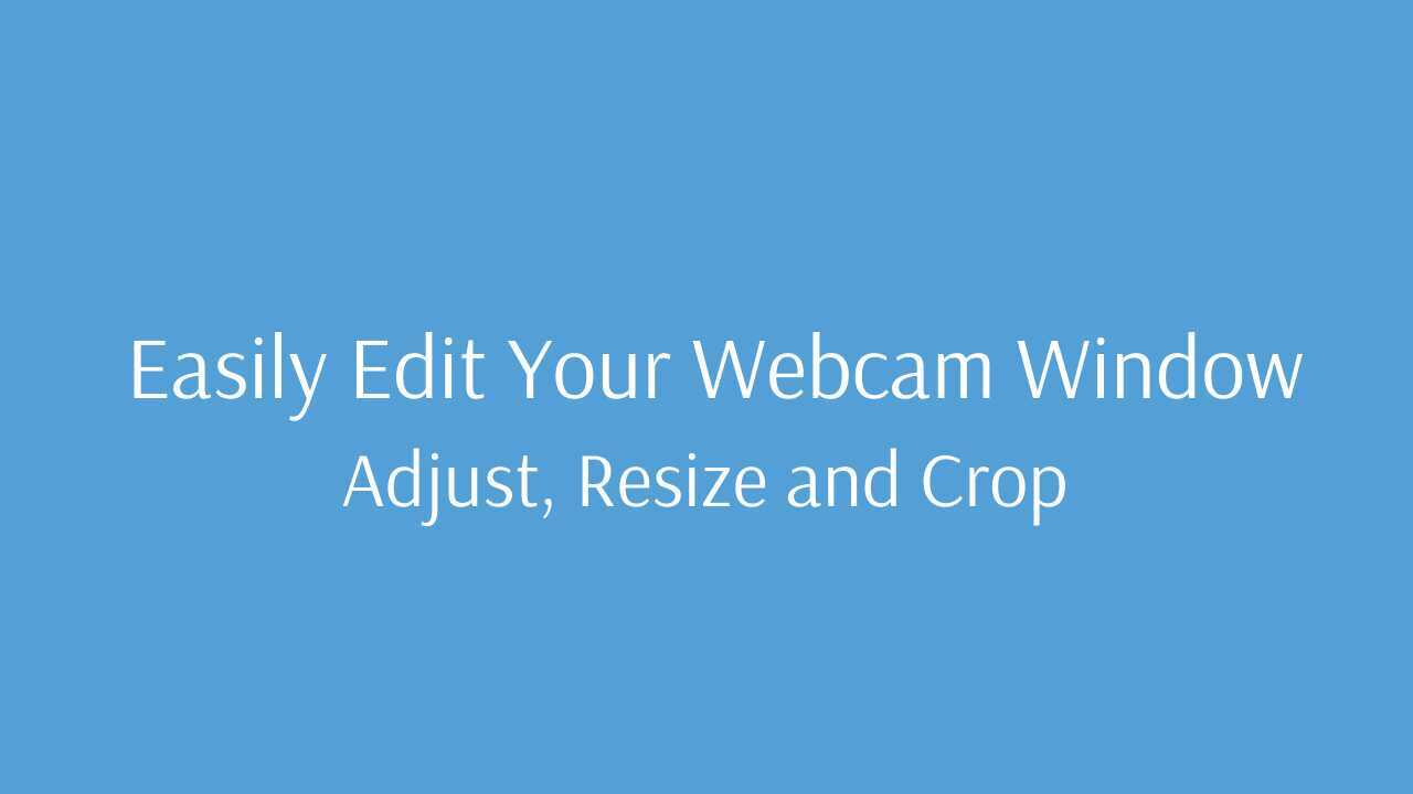 Edit Your Webcam Window