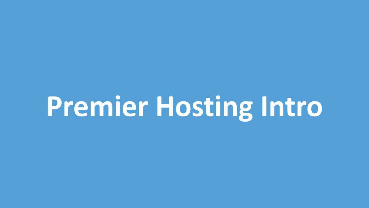 Intro to Premier Hosting
